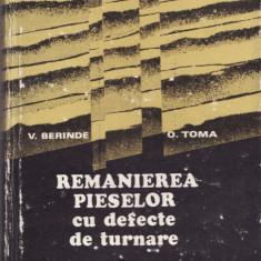 REMANIEREA PIESELOR CU DEFECTE DE TURNARE - V. Berinde si O. Toma - Carti Mecanica