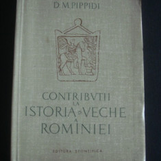 D. M. PIPPIDI - CONTRIBUTII LA ISTORIA VECHE A ROMANIEI {1958}