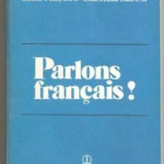 PARLONS FRANCAIS DE IULIA HASDEU, GABRIELA SARBU, EDITURA STIINTIFICA SI ENCICLOPEDICA 1983 - Curs Limba Franceza
