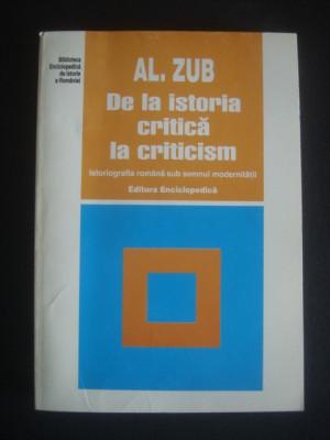 AL. ZUB - DE LA ISTORIA CRITICA LA CRITICISM - ISTORIOGRAFIA ROMANA SUB SEMNUL MODERNITATII foto
