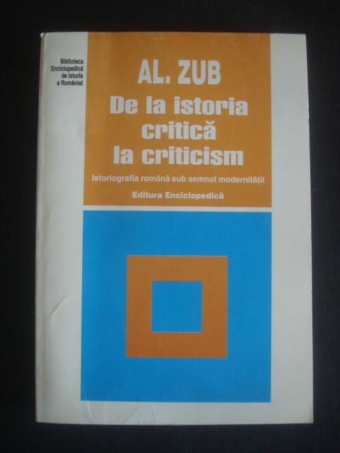 AL. ZUB - DE LA ISTORIA CRITICA LA CRITICISM - ISTORIOGRAFIA ROMANA SUB SEMNUL MODERNITATII