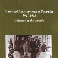 Maresalul Ion Antonescu si Basarabia 1941-1944 - Istorie