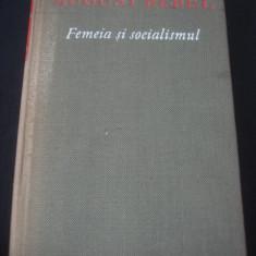 AUGUST BEBEL - FEMEIA SI SOCIALISMUL - Carte Sociologie