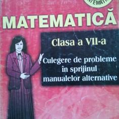 MATEMATICA CLS VII Culegere probleme in sprijinul manualelor alternative -Burtea - Culegere Matematica