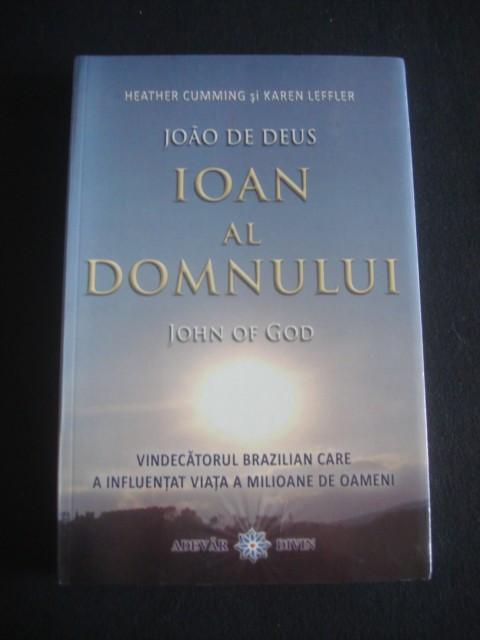 HEATHER CUMMING & KAREN LEFFLER - IOAN AL DOMNULUI * VINDECATORUL BRAZILIAN CARE A INFLUENTAT VIATA A MILIOANE DE OAMENI