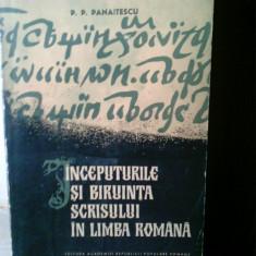 Petre P. Panaitescu - Inceputurile si biruinta scrisului in limba romana - Carte Monografie
