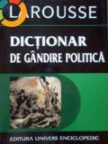 Larousse  Dictionar de gandire politica  -  de Dominique Colas, Alta editura, univers enciclopedic gold