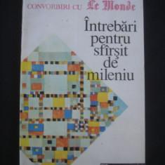 CONVORBIRI CU LE MONDE - INTREBARI PENTRU SFARSIT DE MILENIU