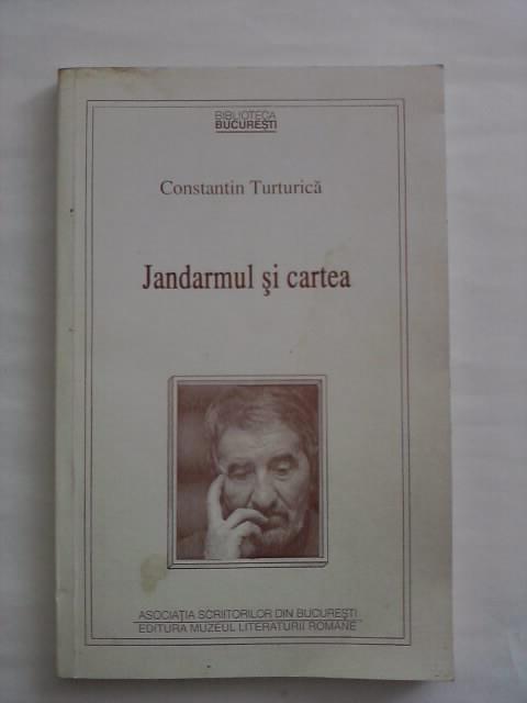 Jandarmul si cartea  - Constantin Turturica  (cu dedicatie si autograf)  / C26P