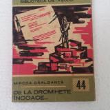 DE LA DROMIHETE INCOACE - MIRCEA CARLOANTA - Roman, Anul publicarii: 1969