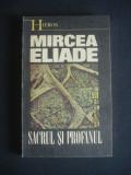 MIRCEA ELIADE - SACRUL SI PROFANUL, Humanitas