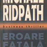 MICHAEL RIDPATH - EROARE FATALA { 2005, 511 p. - BUSINESS THRILLER }, Alta editura