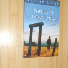 LOUISE L. HAY--POTI SA-TI VINDECI VIATA - Carte Medicina alternativa