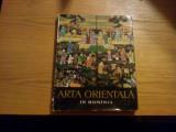 ARTA ORIENTALA IN ROMANIA -- introducere: G. Oprescu -- 1963, 138 reproduceri ( din care 39 color ); hartie velina; tiraj: 2770 ex,, Alta editura