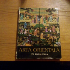 ARTA ORIENTALA IN ROMANIA -- introducere: G. Oprescu -- 1963, 138 reproduceri ( din care 39 color ); hartie velina; tiraj: 2770 ex,