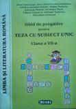 LIMBA SI LITERATURA ROMANA. GHID DE PREGATIRE PENTRU TEZA CU SUBIECT UNIC CLASA A VII-A - Gina Camarasu, Alta editura