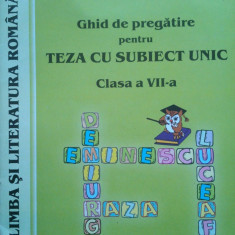 LIMBA SI LITERATURA ROMANA. GHID DE PREGATIRE PENTRU TEZA CU SUBIECT UNIC CLASA A VII-A - Gina Camarasu - Culegere Romana