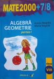MATE 2000   ALGEBRA GEOMETRIE  Clasa a VIII-a, partea I -  Anton Negrila, Maria Negrila, Alta editura