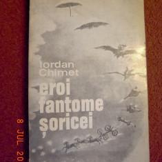 Eroi, fantome, soricei - Iordan Chimet (dedicatie, autograf) - Carte Editie princeps