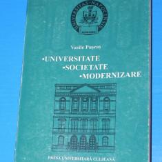 VASILE PUSCAS - UNIVERSITATE. SOCIETATE. MODERNIZARE. ORGANIZAREA SI ACTIVITATEA STIINTIFICA A UNIVERSITATII DIN CLUJ1919-1940 - Carte Istorie