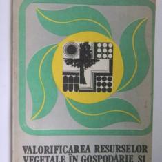 VALORIFICAREA RESURSELOR VEGETALE IN GOSPODARIE SI IN INDUSTRIE G.Mohan - Carti Industrie alimentara