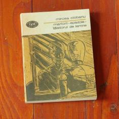 Carte --- MIrcea Ciobanu - Martorii / Epistole / Taietorul de lemne - BPT nr 1301 - anul 1988 - 296 pagini - Roman