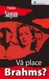 Va place Brahms? - de  Francoise Sagan, Alta editura, 2007
