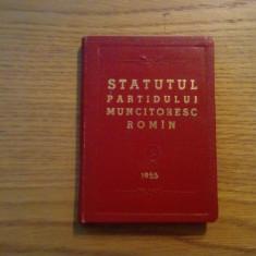 STATUTUL PARTIDULUI MUNCITORESC ROMIN  -- 1955, 127 p., coperta originala , carte in format mic