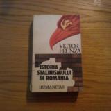 ISTORIA STALINISMULUI IN ROMANIA -- Victor Frunza - Humanitas, 1990, 587 p. - Istorie