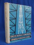 I.HIRSCH - CURS DE CALCULUL SI CONSTRUCTIA UTILAJULUI PETROLIER DE SCHELA * VOL.1 - BUCURESTI - 1963 - 620 EX.