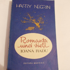 ROMANTA UNEI VIETI, IOANA RADU - HARRY NEGRIN - Carte Arta muzicala