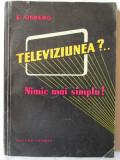 """TELEVIZIUNEA? ... NIMIC MAI SIMPLU!"", E. Aisberg, 1959, Alta editura"