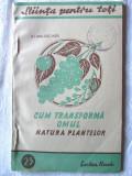 """""""CUM TRANSFORMA OMUL NATURA PLANTELOR"""", A. I. Molodcikov, 1947. Carte noua, Alta editura"""