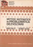 MIRCEA MALITA, SOLOMON MARCUS - METODE MATEMATICE IN PROBLEMATICA DEZVOLTARII { EDITURA ACADEMIEI, 1982, 197 p.}