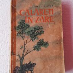 CALARETI IN ZARE - GEORGE NESTOR - Roman, Anul publicarii: 1963