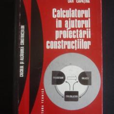 DAN CAPATINA - CALCULATORUL IN AJUTORUL PROIECTARII CONSTRUCTIILOR
