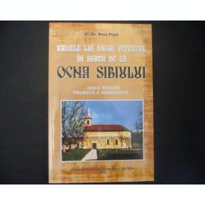 Urmele lui Mihai Viteazul in sarea de la Ocna Sibiului - Cronica Religioasa, Etnografica si Memorialistica - Pr.Dr. Savu Popa - 2008