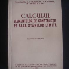 V. A, BALDIN - CALCULUL ELEMENTELOR DE CONSTRUCTII PE BAZA STARILOR LIMITA