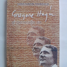 Grigore Hagiu si generatia sa - Constantin Trandafir (carte cu dedicatia si autograful lui Gelu Nicolae Ionescu )  / R2P3S, Alta editura