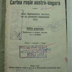 CARTEA ROSIE AUSTRO - UNGARA - ACTE DIPLOMATICE ISTORICE CE AU PREMERS RAZBOIULUI DIN 1914 - EDITURA CURTII IMPERIALE VIENA 1915 - Carte veche