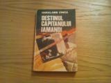 DESTINUL CAPITANULUI IAMANDI -  Haralamb Zinca - Editura Militara, 1982, 299 p.