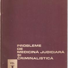 PROBLEME DE MEDICINA JUDICIARA SI CRIMINALISTICA  - VOL. I { 1964, 132 p.}