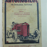 AUTOMOBILUL PE INTELESUL TUTUROR - EDITIE PERIOADA INTERBELICA - IDEALA PENTRU ATELIERELE DE RESTAURAT AUTOMOBILE VINTAGE - Carti auto