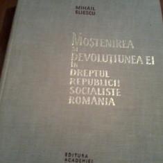 MIHAIL ELIESCU MOSTENIREA SI DEVOLUTIUNEA EI IN DREPTUL RSR 1966, Alta editura