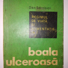 Dan Sdrobici – Regimul de viata si alimentatie in boala ulceroasa Ed. Medicala 1970 - Carte Alimentatie