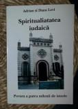 Adrian si Dana Levi SPIRITUALITATEA IUDAICA vol 1. Ed. Samizdat 2007