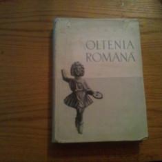 OLTENIA ROMANA  --  D. Tudor  -- 1958, 530 p. cu ilustratii in text; harta anexata; tiraj: 1650 ex.