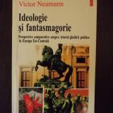 IDEOLOGIE SI FANTASMAGORIE - PERSPECTIVE COMPARATIVE ASUPRA GANDIRII POLITICE IN EUROPA EST-CENTRALA - VICTOR NEUMANN - Istorie, Polirom