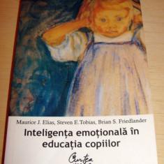 INTELIGENTA EMOTIONALA IN EDUCATIA COPIILOR - Maurice J. Elias / Steven E. Tobias / Brian S. Friedlander - Carte Ghidul mamei, Curtea Veche