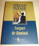 CORPURI DE ILUMINAT - Stelian Tanase, Humanitas, 2007